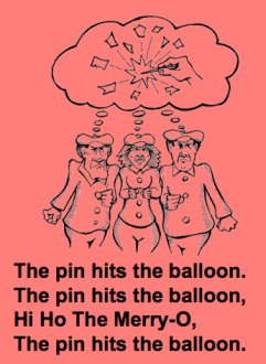 The Pin hits the balloon, hi ho the merry-o
